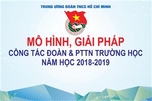 Mô hình, giải pháp công tác Đoàn và phong trào thanh niên trường học năm học 2018 - 2019