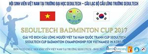 Tưng bừng khởi tranh Giải vô địch cầu lông sinh viên Việt Nam tại Hàn Quốc tranh Cup Seoultech năm 2017