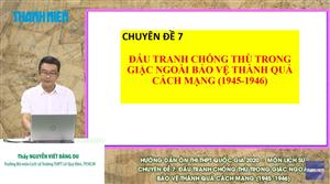 MÔN LỊCH SỬ - Chuyên đề 7: Chống thù trong giặc ngoài bảo vê thành quả CM 45-46