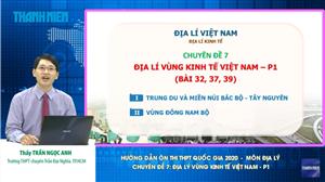 MÔN ĐỊA LÝ Chuyên đề 7: Địa lý vùng kinh tế Việt Nam - P1