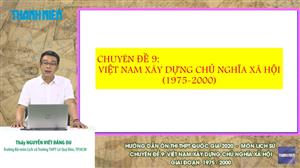 MÔN LỊCH SỬ - Chuyên đề 9: Việt Nam xây dựng Chủ nghĩa xã hội 1975 - 2000