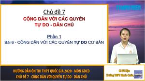 MÔN GDCD: Chuyên đề 7 - Công dân với quyền tự do - dân chủ