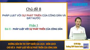 MÔN GDCD: Chuyên đề 8 - Pháp luật với sự phát triển công dân và đất nước