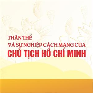 Thân thế và sự nghiệp cách mạng của Chủ tịch Hồ Chí Minh